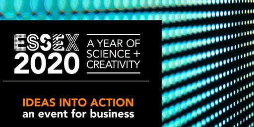 IDEAS INTO ACTION: an Essex 2020 event for business