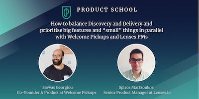Prioritisation & Discovery vs Delivery with Welcome & Lenses PMs