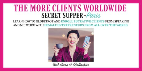 The More Clients Worldwide Secret Supper - Paris tickets