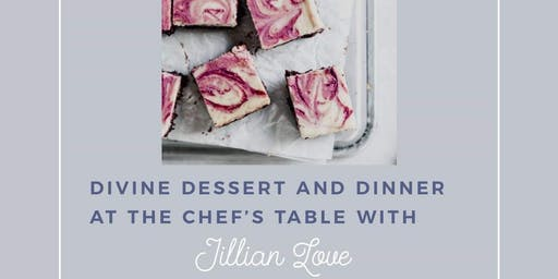 Divine Dessert and Dinner at the Chef's Table with Chef Jillian Love