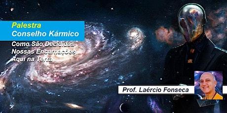 Palestra Conselho Kármico – Como São Decididas Nossas Encarnações Aqui na Terra - Prof. Laércio Fonseca ingressos
