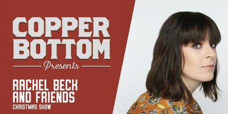 Copper Bottom Presents: Rachel Beck & Friends Christmas Show tickets