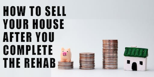 How to Sell Your House after you Complete the Rehab