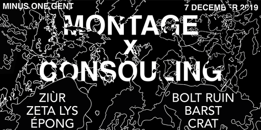 Montage x Consouling w/ Ziùr, épong, Bolt Ruin, Barst
