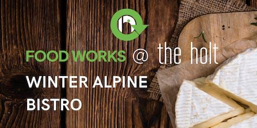 Food Works @ The Holt: Winter Alpine Bistro