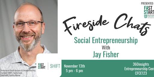 FastStart Fireside Chat - Jay Fisher: The Social Enterprise Session