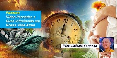 Palestra Vidas Passadas e Suas Influências em Nossa Vida Atual – Prof. Laércio Fonseca