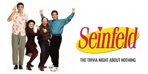 Seinfeld Trivia - The Trivia Night About Nothing