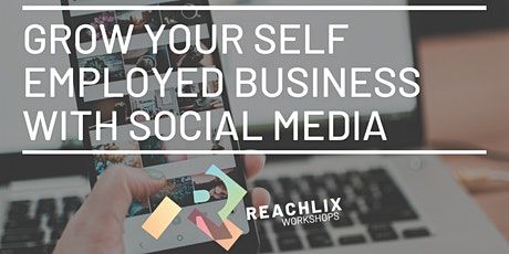 GROW YOUR SELF EMPLOYED BUSINESS WITH SOCIAL MEDIA! tickets