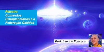 Palestra Comandos Extraplanetários e a Federação Galática – Prof. Laércio Fonseca