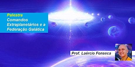Palestra Comandos Extraplanetários e a Federação Galática – Prof. Laércio Fonseca ingressos