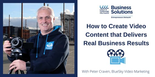 LCCC Presents: Create Video Content That Delivers Real Business Results