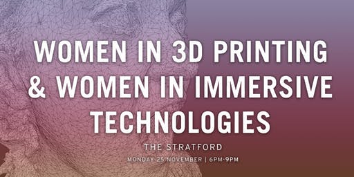 Women in 3D Printing x Women in Immersive