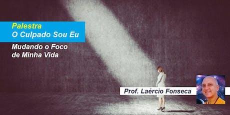 Palestra O Culpado Sou Eu – Mudando o Foco de Minha Vida – Prof. Laércio Fonseca ingressos