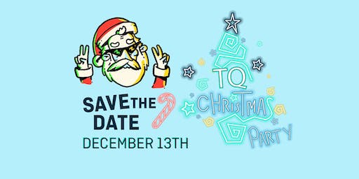 TQ Christmas Party - SAVE THE DATE!