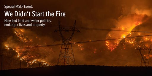 We Didn't Start the Fire: How bad policies endanger lives and property.
