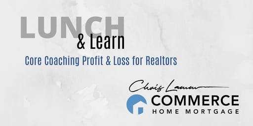Lunch and Learn - Core Coaching Profit & Loss for Realtors