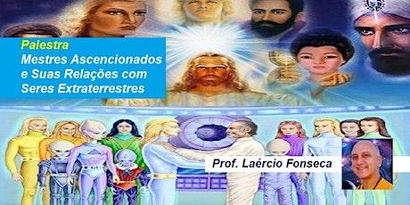 Palestra Mestres Ascencionados e Suas Relações Com Seres Extraterrestres - Prof. Laércio Fonseca ingressos