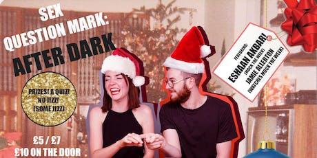 Sex Question Mark After Dark: Christmas Shagging Bonanza! tickets