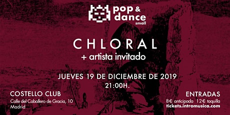 Chloral + artista en Pop&Dance Small / Madrid, Costello Club entradas