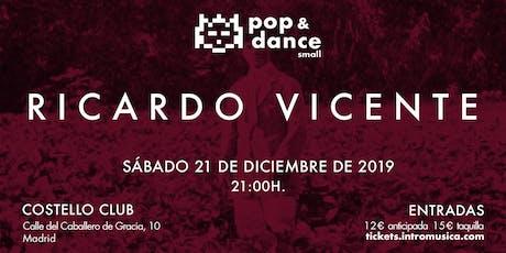 Ricardo Vicente en Pop&Dance Small / Madrid, Costello Club entradas