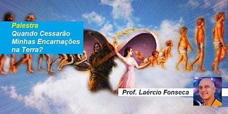 Palestra Quando Cessarão Minhas Encarnações na Terra? – Prof. Laércio Fonseca ingressos