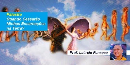 Palestra Quando Cessarão Minhas Encarnações na Terra? – Prof. Laércio Fonseca