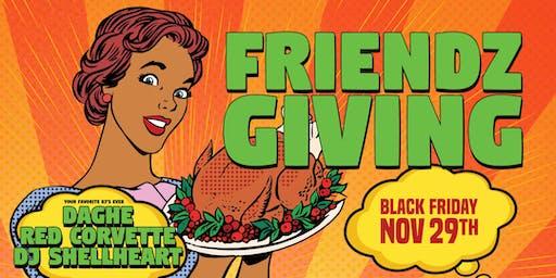 FRIENDZ GIVING [OAKLAND ] BLACK FRIDAY 29TH