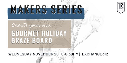 The Makers Series: Create Your Own Gourmet Holiday Graze Board