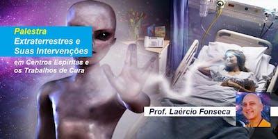 Palestra Extraterrestres e Suas Intervenções em Centros Espíritas e os Trabalhos de Cura – Prof. Laércio Fonseca