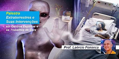 Palestra Extraterrestres e Suas Intervenções em Centros Espíritas e os Trabalhos de Cura – Prof. Laércio Fonseca ingressos