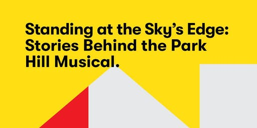 Standing at the Sky's Edge: Stories Behind the Park Hill Musical