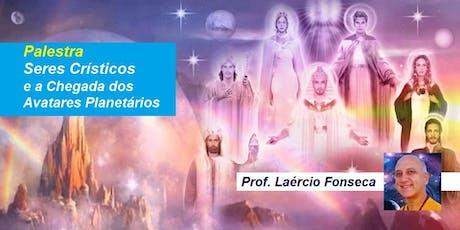 Palestra Seres Crísticos e a Chegada dos Avatares Planetários – Prof. Laércio Fonseca ingressos