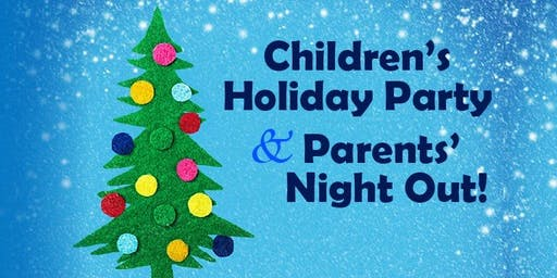 Holiday Party & Parents' Night Out!