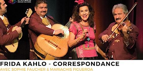 Frida Kahlo Correspondance | Sophie Faucher & les mariachis Figueroa   billets
