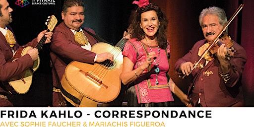 Frida Kahlo Correspondance | Sophie Faucher & les mariachis Figueroa