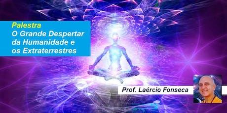 Palestra O Grande Despertar da Humanidade e os Extraterrestres – Prof. Laércio Fonseca ingressos