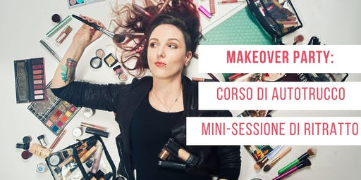 Makeover Party - Lezione di autotrucco & mini-shooting fotografico
