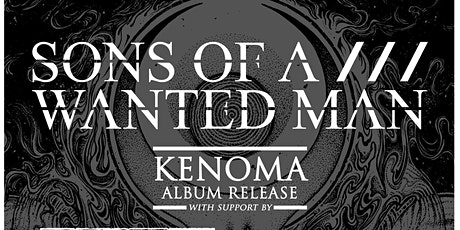Sons Of A Wanted Man - KENOMA - Releaseshow tickets