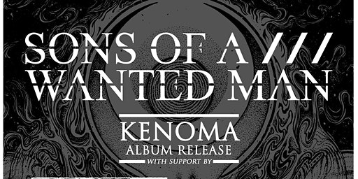 Sons Of A Wanted Man - KENOMA - Releaseshow