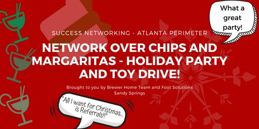 Network over Chips and Margaritas. Holiday Party and Toy Drive!!