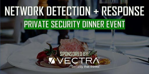 Network Detection + Response: Private Security Dinner Event