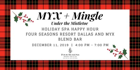 MYX + Mingle - Holiday Spa Happy Hour with Four Seasons Resort Dallas tickets