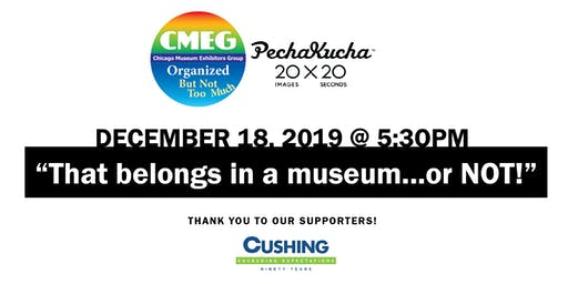"CMEG & PechaKucha 20x20  ""That Belongs in a Museum… Or Not"""