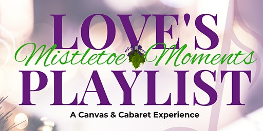 Love's Playlist (Mistletoe Moments): A Canvas and Cabaret Experience