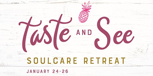 Taste and See Soulcare Retreat