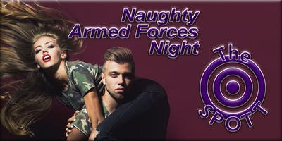 Naughty Armed Forces Night at The SPOTT