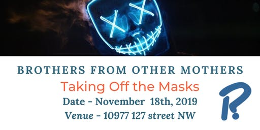 Brothers From Other Mothers - Removing the Masks