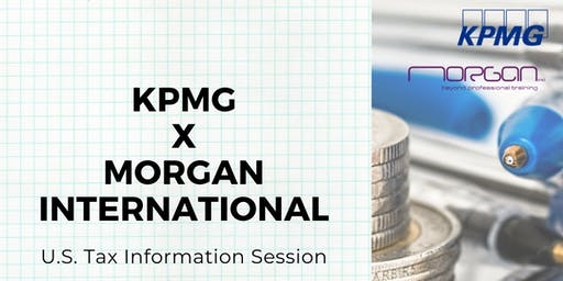 KPMG x Morgan International U.S Tax Information Session