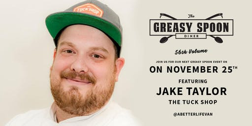 Greasy Spoon Vol 56 featuring chef Jake Taylor of The Tuck Shop